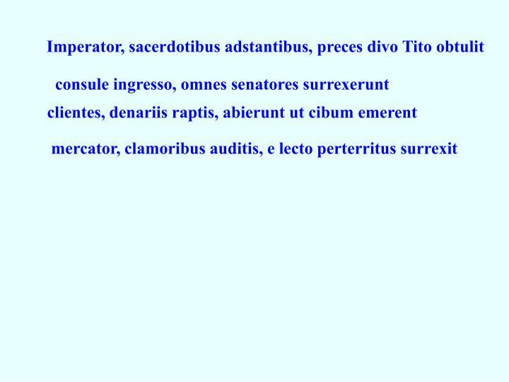 Imperator, sacerdotibus adstantibus, preces divo Tito obtulit