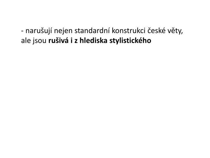 - narušují nejen standardní konstrukci české věty, ale jsou