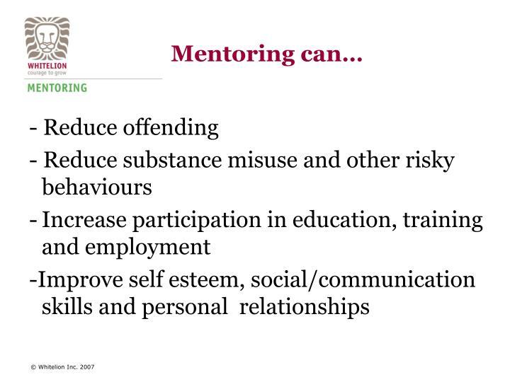 Mentoring can…