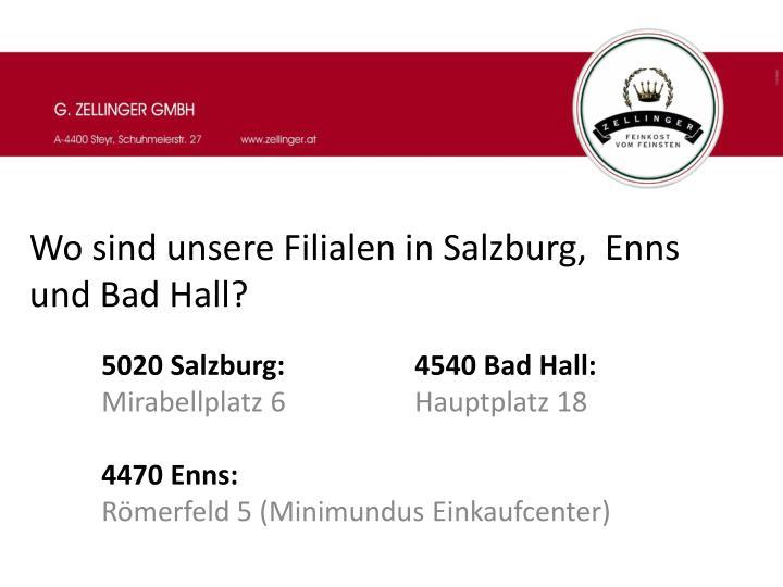 Wo sind unsere Filialen in Salzburg,  Enns und Bad Hall?
