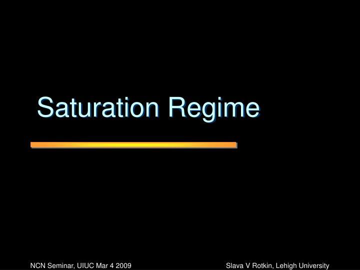 Saturation Regime
