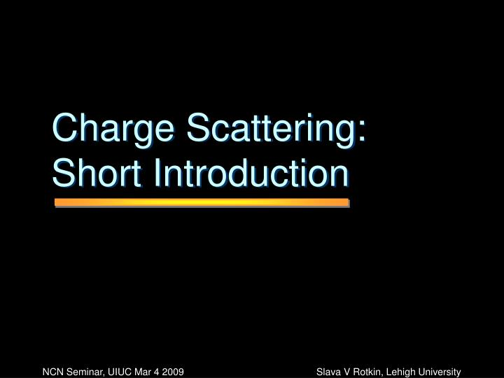 Charge Scattering: