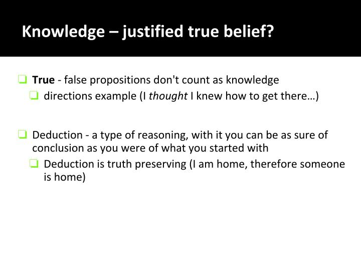justified true belief essays Is justified true belief knowledge edmund gettier edmund gettier is professor emeritus at the university of massachusetts, amherst this short piece, published in.