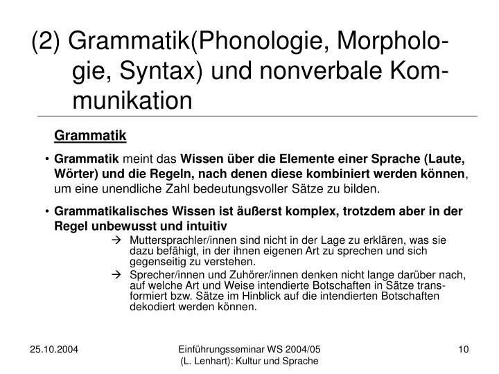 (2) Grammatik(Phonologie, Morpholo-
