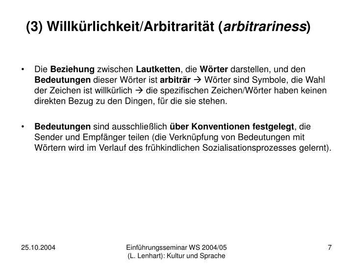 (3) Willkürlichkeit/Arbitrarität (