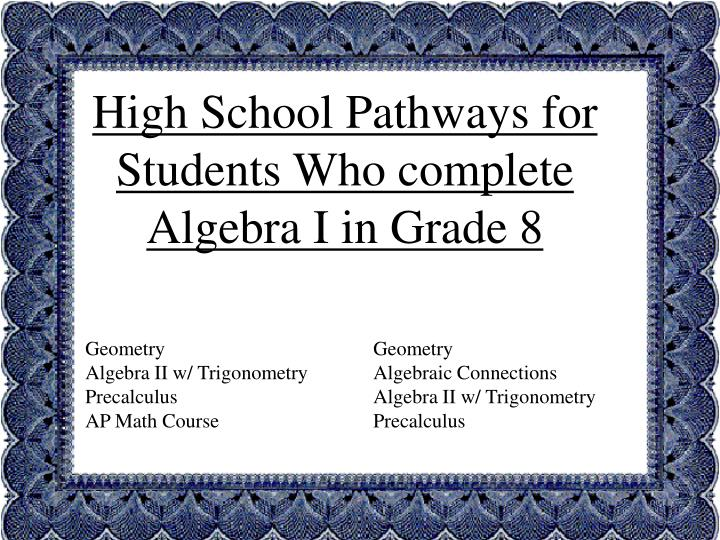 High School Pathways for Students Who complete Algebra I in Grade 8