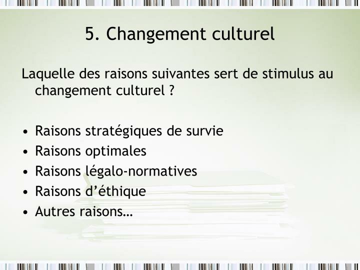 5. Changement culturel