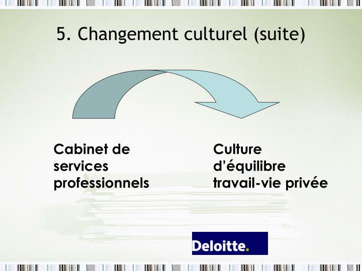 5. Changement culturel (suite)