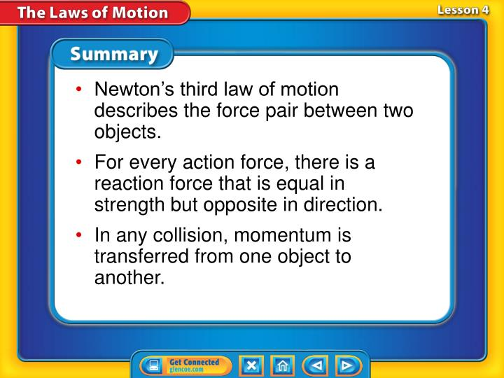 Newton's third law of motion describes the force pair between two objects.