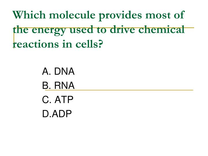 Which molecule provides most of the energy used to drive chemical reactions in cells?