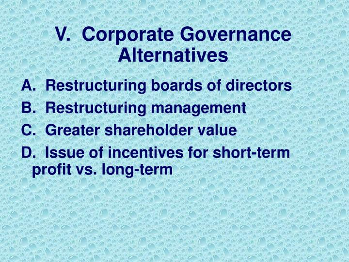 V.  Corporate Governance Alternatives