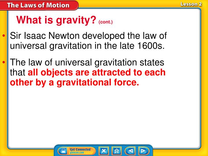 Sir Isaac Newton developed the law of universal gravitation in the late 1600s.