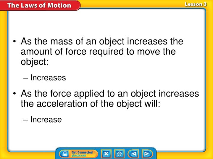 As the mass of an object increases the amount of force required to move the object:
