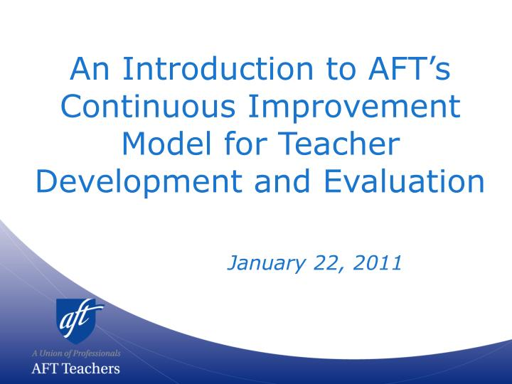 An introduction to aft s continuous improvement model for teacher development and evaluation