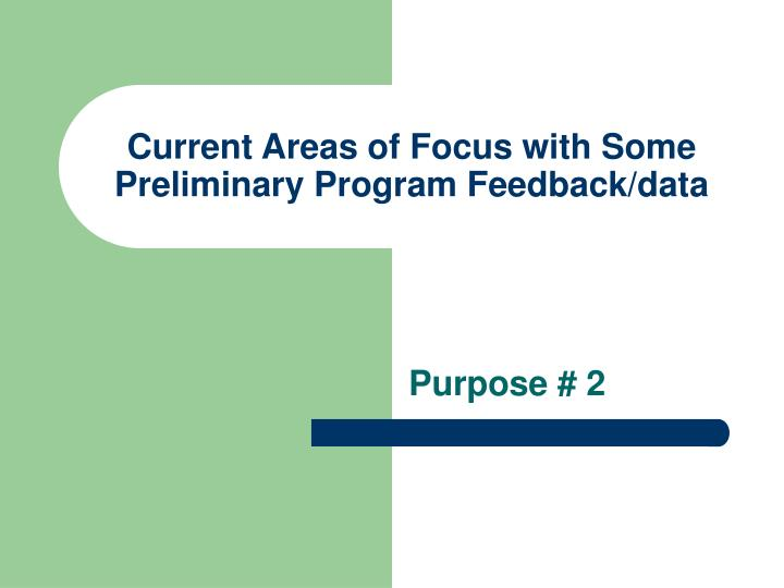 Current Areas of Focus with Some Preliminary Program Feedback/data