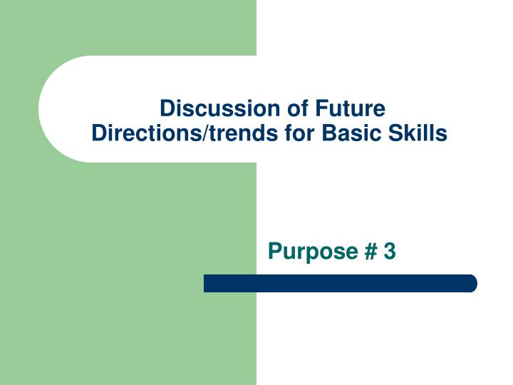 Discussion of Future Directions/trends for Basic Skills