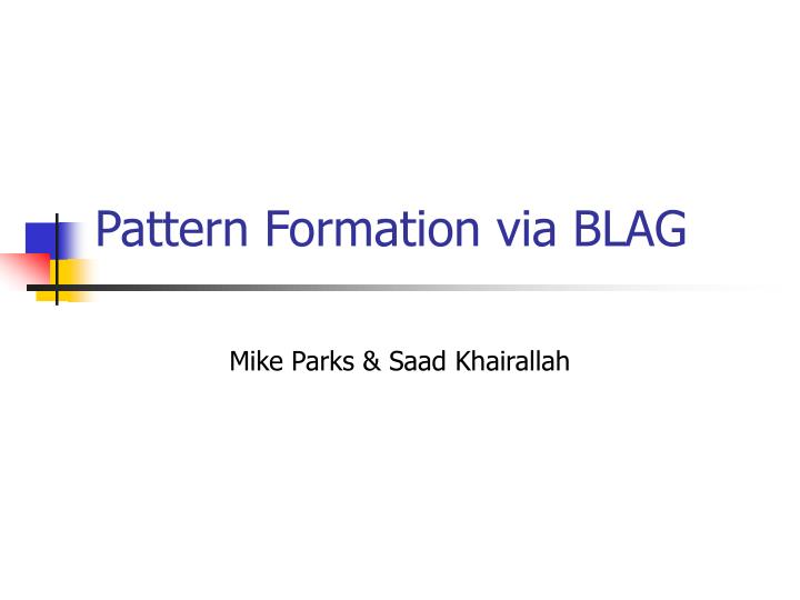 Pattern Formation via BLAG