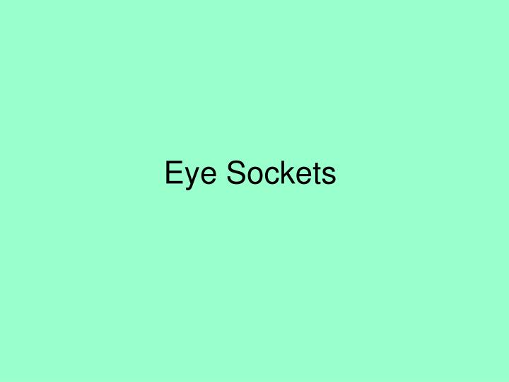 Eye Sockets