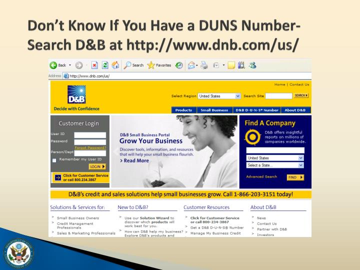 Don't Know If You Have a DUNS Number- Search D&B at http://www.dnb.com/us/