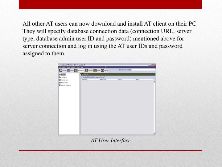 All other AT users can now download and install AT client on their PC. They will specify database
