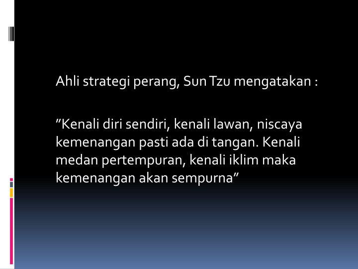 Ahli strategi perang, Sun Tzu mengatakan :