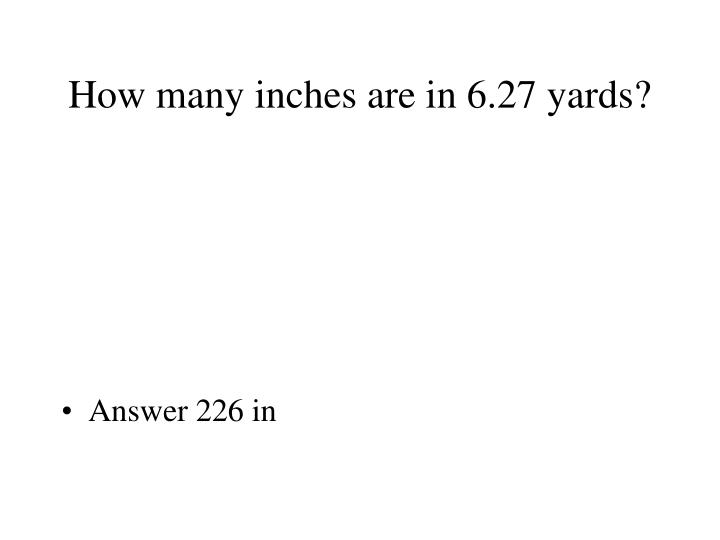 How many inches are in 6.27 yards?