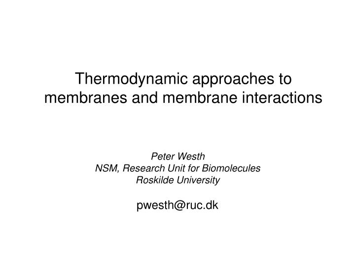 Thermodynamic approaches to membranes and membrane interactions
