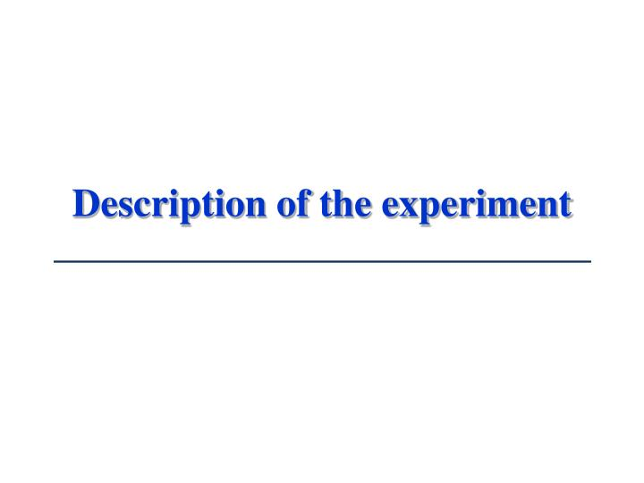 Description of the experiment