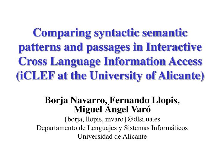 Comparing syntactic semantic patterns and passages in Interactive Cross Language Information Access
