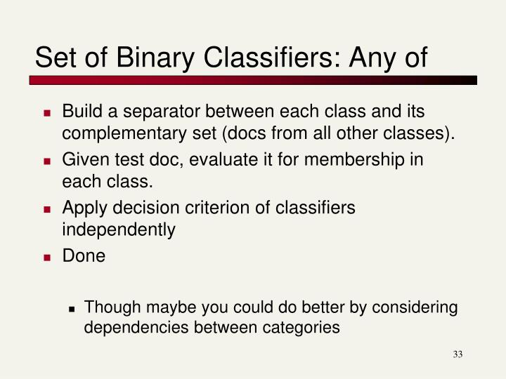 Set of Binary Classifiers: Any of