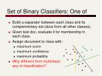 set of binary classifiers one of