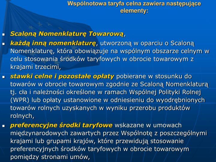 Wspólnotowa taryfa celna zawiera następujące elementy: