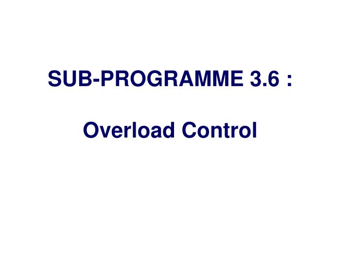 SUB-PROGRAMME 3.6 :