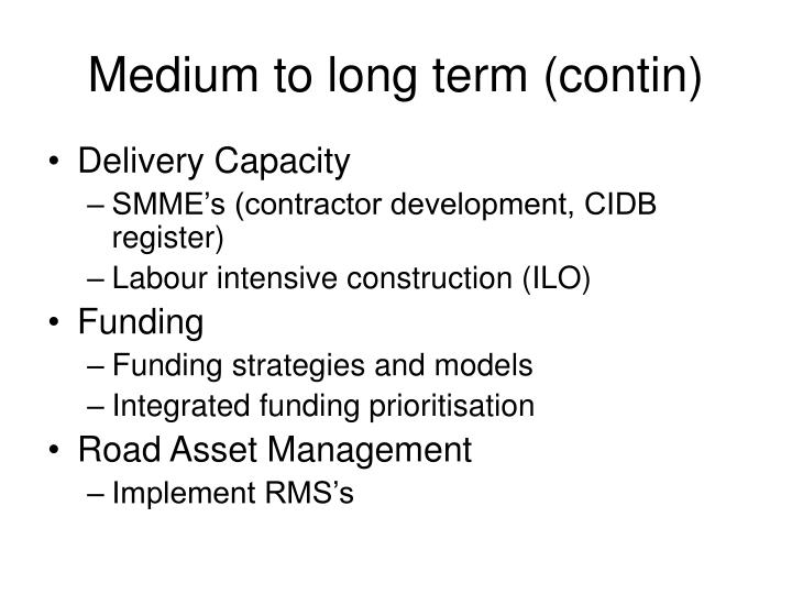 Medium to long term (contin)