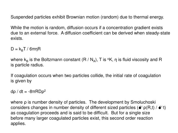 Suspended particles exhibit Brownian motion (random) due to thermal energy.