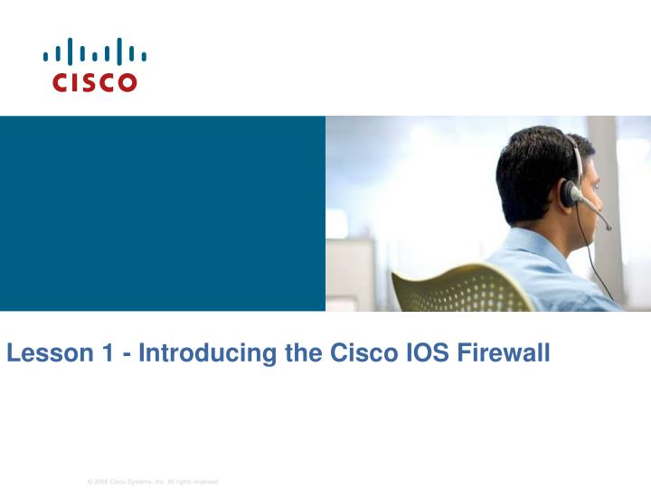 Lesson 1 introducing the cisco ios firewall