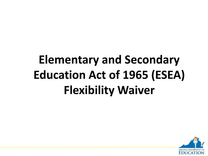 Elementary and secondary education act of 1965 esea flexibility waiver