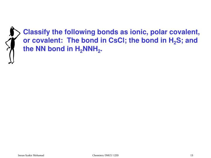 Classify the following bonds as ionic, polar covalent,
