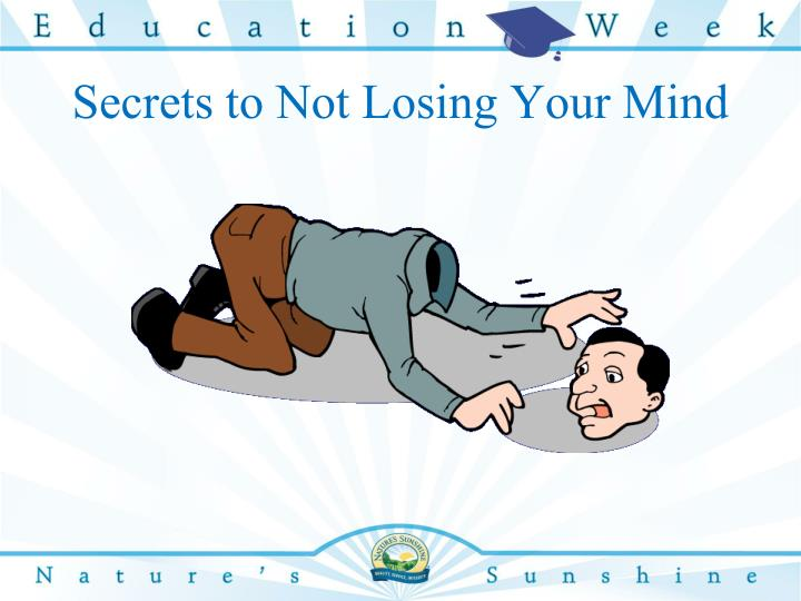 Secrets to Not Losing Your Mind