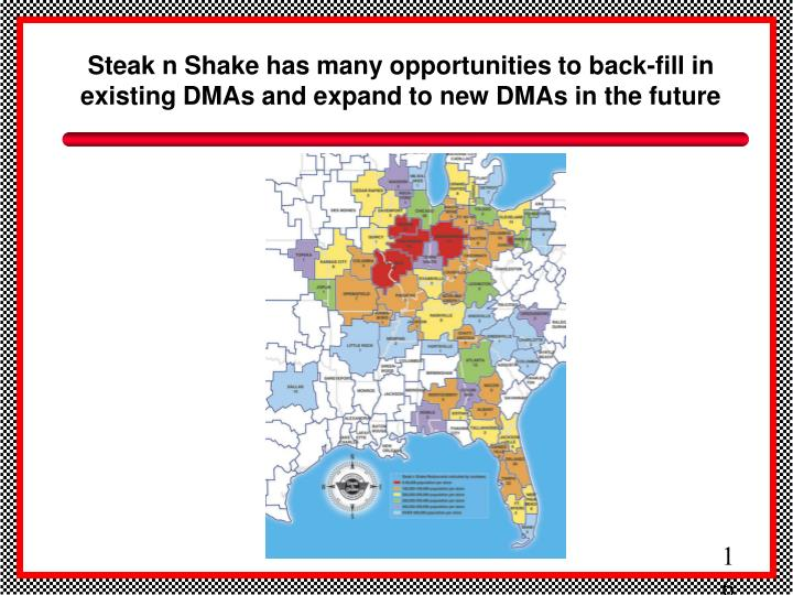 Steak n Shake has many opportunities to back-fill in existing DMAs and expand to new DMAs in the future