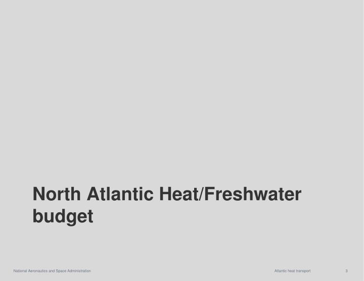 North Atlantic Heat/Freshwater budget