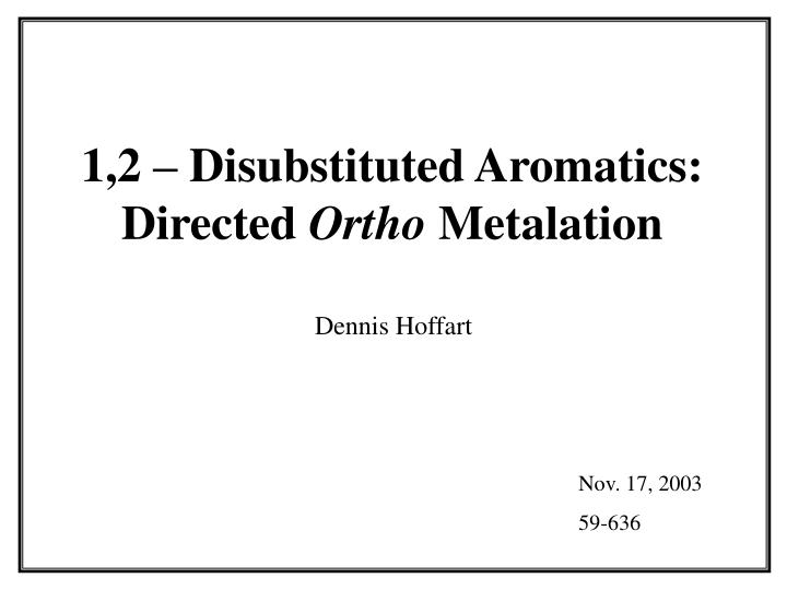 1,2 – Disubstituted Aromatics: