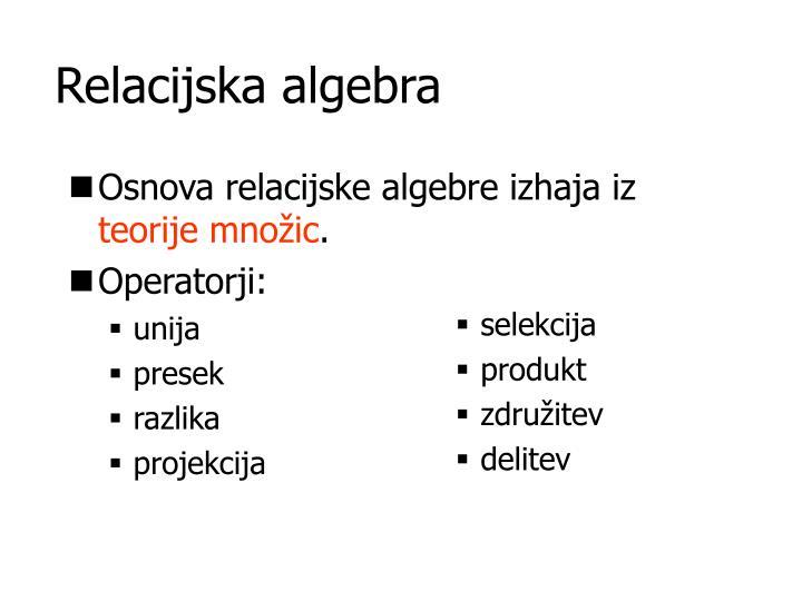 Osnova relacijske algebre izhaja iz