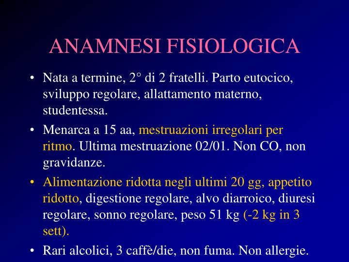 ANAMNESI FISIOLOGICA