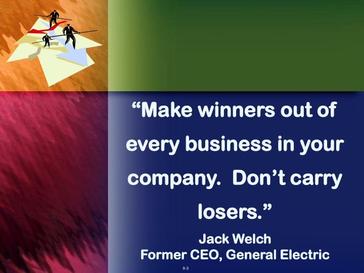 Make winners out of every business in your company don t carry losers