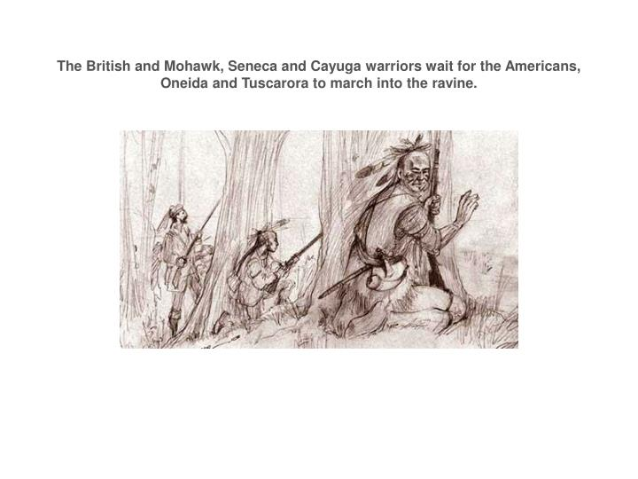The British and Mohawk, Seneca and Cayuga warriors wait for the Americans, Oneida and Tuscarora to march into the ravine.