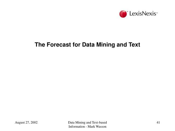 The Forecast for Data Mining and Text