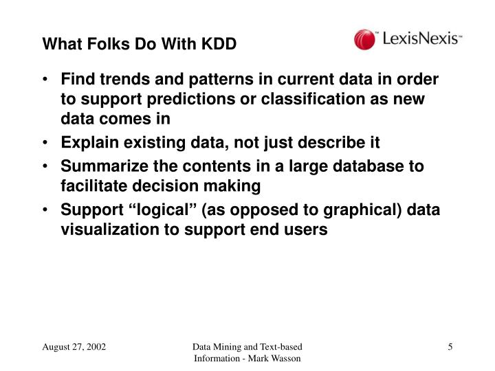 What Folks Do With KDD