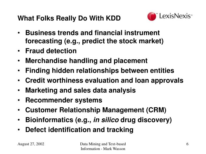 What Folks Really Do With KDD