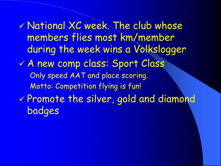 National XC week. The club whose members flies most km/member during the week wins a Volkslogger